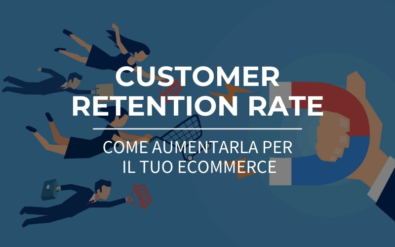 aumentare la customer retention rate per eCommerce