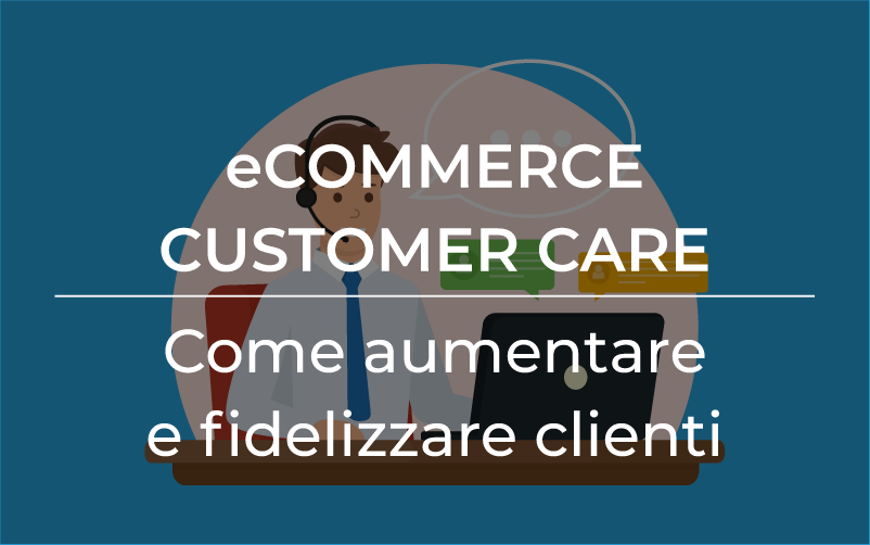 eCommerce customer care per aumentare e fidelizzare i clienti