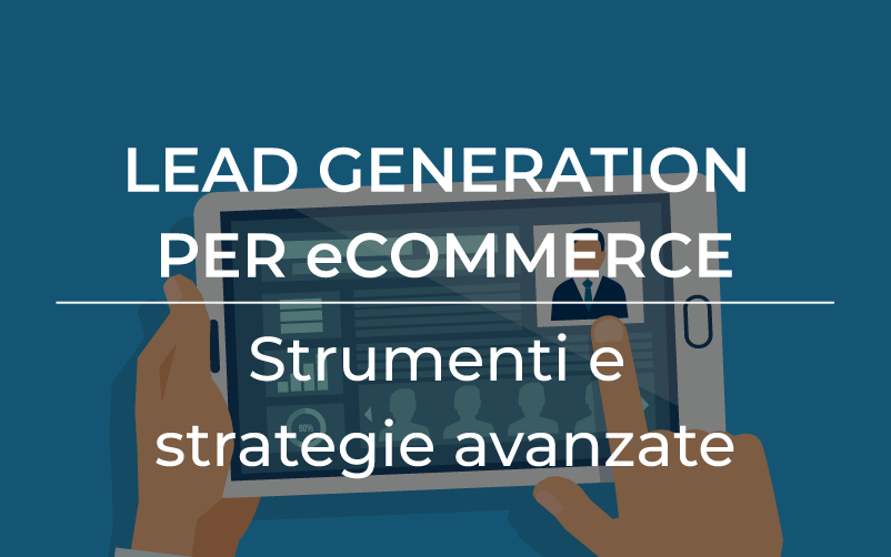 Lead generation per eCommerce: strumenti e strategie